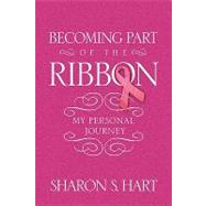 Becoming Part of the Ribbon: My Personal Journey, 9781441555656  