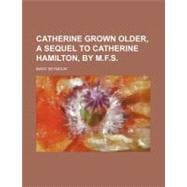 Catherine Grown Older: A Sequel to Catherine Hamilton, 9780217455657  