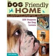 The Dog-friendly Home: Diy Projects for Dog Lovers, 9781589235663  