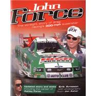John Force : The Straight Story of Drag Racing's 300-mph Sup..., 9780760335666  