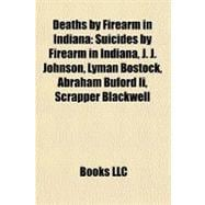 Deaths by Firearm in Indian : Suicides by Firearm in Indiana..., 9781156345672  