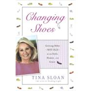 Changing Shoes : Getting Older--Not Old--With Style, Humor, ..., 9781592405688  