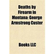 Deaths by Firearm in Montan : George Armstrong Custer, 9781156345689  