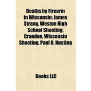 Deaths by Firearm in Wisconsin : James Strang, Weston High S..., 9781156345696  