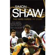 Simon Shaw - The Hard Yards : My Story, 9781845965716  
