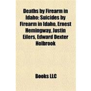 Deaths by Firearm in Idaho : Suicides by Firearm in Idaho, E..., 9781156345719  
