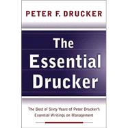 The Essential Drucker: In One Volume the Best of Sixty Years of Peter Drucker's Essential Writings on Management,9780060935740