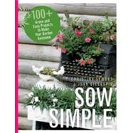 Sow Simple: 100+ Green and Easy Projects to Make Your Garden..., 9781550175745