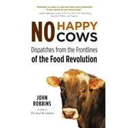 No Happy Cows : Dispatches from the Frontlines of the Food Revolution,9781573245753