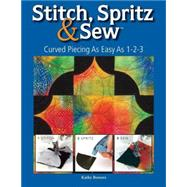 Stitch, Spritz and Sew : Curved Piecing As Easy As 1-2-3, 9780896895782