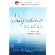 The Migraine Solution: A Complete Guide to Diagnosis, Treatm..., 9780312605810