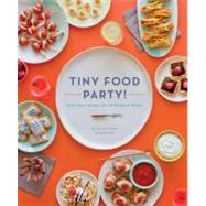 Tiny Food Party! : Bite-Size Recipes for Miniature Meals, 9781594745812