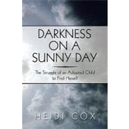 Darkness on a Sunny Day : The Struggle of an Adopted Child t..., 9781608135820  