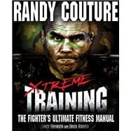 Xtreme Training : The Fighter's Ultimate Fitness Manual, 9780982565827  