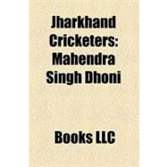 Jharkhand Cricketers : Mahendra Singh Dhoni, Manoj Joglekar,..., 9781156305836  