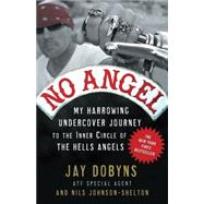 No Angel : My Harrowing Undercover Journey to the Inner Circle of the Hells Angels,9780307405869