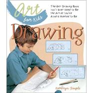 Art for Kids: Drawing The Only Drawing Book You'll Ever Need to Be the Artist You've Always Wanted to Be