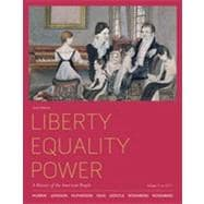 Liberty, Equality, Power A History of the American People, Volume 1: To 1877,9780495915874