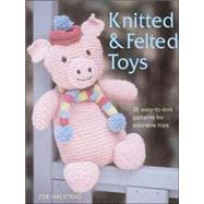Knitted and Felted Toys : 26 Easy-to-Knit Patterns for Adora..., 9780896895874
