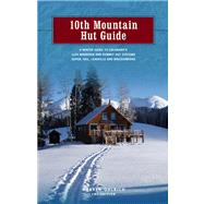 10th Mountain Hut Guide, 2nd; A Winter Guide to Colorado's Tenth Mountain and Summit Hut Systems near Aspen, Vail, Leadville and Breckenridge,9781936905928