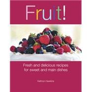 Fruit! : Fresh and Delicious Recipes for Sweet and Main Dish..., 9781561485932