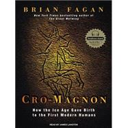Cro-magnon: How the Ice Age Gave Birth to the First Modern H..., 9781400115945  