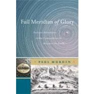 Full Meridian of Glory : Perilous Adventures in the Competit..., 9781441925954