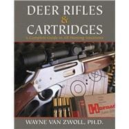 Deer Rifles and Cartridges : A Complete Guide to All Hunting Situations,9781616085957
