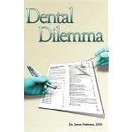 Dental Dilemma: My Experiences in the Dental Hmo Field,9781440185960