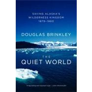 The Quiet World: Saving Alaska's Wilderness Kingdom, 1879-19..., 9780062005977