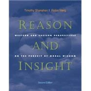 Reason and Insight : Western and Eastern Perspectives on the Pursuit of Moral Wisdom