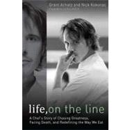 Life, on the Line : A Chef's Story of Chasing Greatness, Facing Death, and Redefining the Way We Eat,9781592406012