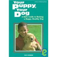 Your Puppy, Your Dog: A Kid's Guide to Raising a Happy, Heal..., 9781439536056  