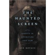 The Haunted Screen: Ghosts in Literature And Film,9780786426058