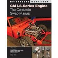 GM LS-Series Engines : The Complete Swap Manual,9780760336090