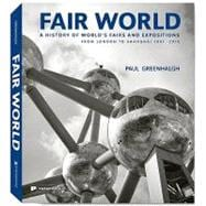 Fair World: A History of World's Fairs and Expositions, from..., 9781906506094  