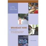 Broadcast News Handbook : Writing, Reporting, and Producing in a Converging Media World,9780073526096