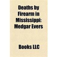 Deaths by Firearm in Mississippi : Medgar Evers, Mack Charle..., 9781156176108  