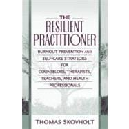 Resilient Practitioner, The: Burnout Prevention and Self-Care Strategies for Counselors, Therapists, Teachers, and Health Professionals,9780205306114