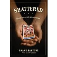 Shattered : Struck down, but Not Destroyed, 9781589976115  