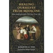 Healing Ourselves from Medicine : How Anthroposophy Can Save..., 9780983226123