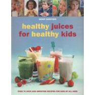 Healthy Juices for Healthy Kids : Over 70 Juice and Smoothie..., 9781847736123  