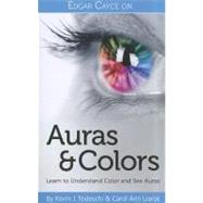 Edgar Cayce on Auras and Colors: Learn to Understand Color a..., 9780876046128