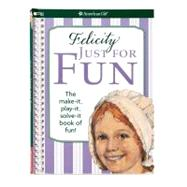 Felicity Just for Fun: The Make It, Play It, Solve It Book o..., 9781593696160  