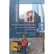Global Futures in East Asia : Youth, Nation, and the New Economy in Uncertain Times,9780804776172