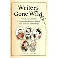 Writers Gone Wild : The Feuds, Frolics, and Follies of Liter..., 9780399536182  