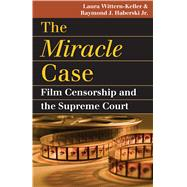 The Miracle Case: Film Censorship and the Supreme Court, 9780700616190  