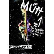 The Mutt: How to Skateboard and Not Kill Yourself,9780060556198