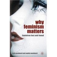 Why Feminism Matters : Feminism Lost and Found, 9780230216198  