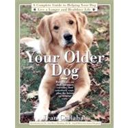 Your Older Dog : A Complete Guide to Helping Your Dog Live a..., 9781439146200  